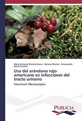 Uso del arándano rojo americano en infecciones del tracto urinario: Vaccinium Macrocarpon