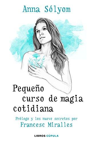 Pequeño curso de magia cotidiana: Prólogo y los nueve secretos por Francesc Miralles (Otros)