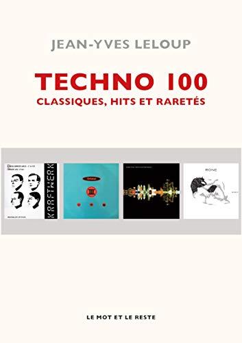 Techno 100: Classiques, hits et raretés (MUSIQUES)