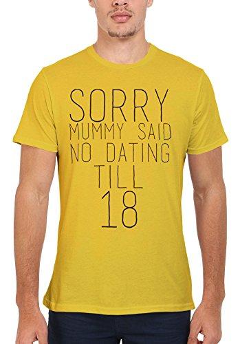 Sorry Mummy Said No Dating Till 18 Men Women Damen Herren Unisex Top T Shirt Licht Gelb