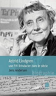 Astrid Lindgren, une Fifi Brindacier dans le siècle par Jens Andersen