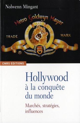 Hollywood à la conquête du monde. Marchés, stratégies, influences par Nolwenn Mingant