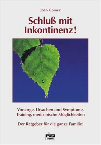 Schluss mit Inkontinenz!: Vorsorge, Ursachen und Symptome, Training, medizinische Möglichkeiten - Der Ratgeber für die ganze Familie