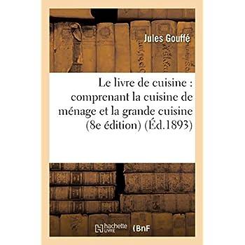 Le livre de cuisine comprenant la cuisine de ménage et la grande cuisine 8e édition