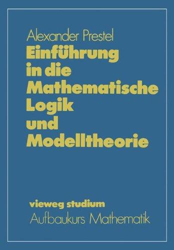 Einführung in die Mathematische Logik und Modelltheorie (vieweg studium; Aufbaukurs Mathematik, Band 60)