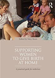 Supporting Women to Give Birth at Home: A Practical Guide for Midwives