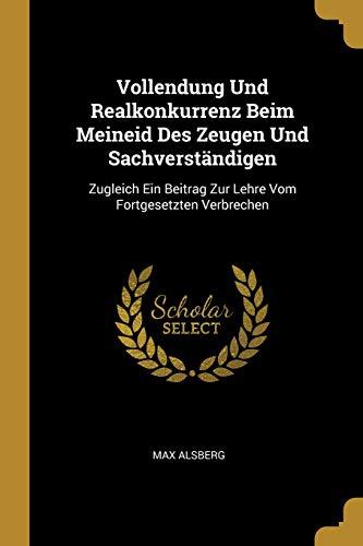 Vollendung Und Realkonkurrenz Beim Meineid Des Zeugen Und Sachverständigen: Zugleich Ein Beitrag Zur Lehre Vom Fortgesetzten Verbrechen