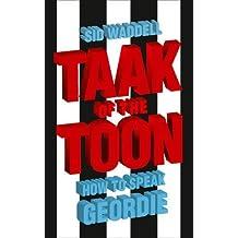 Collins Taak of the Toon: How to Speak Geordie by Sid Waddell (2008-06-02)