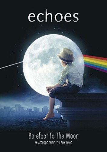 Echoes - Barefoot To The Moon: An Acoustic Tribute to Pink Floyd