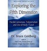 (Exploring the Fifth Dimension: Parallel Universes, Teleportation and Out-of-Body Travel) By Bruce Goldberg (Author) Paperback on (Jun , 2009)