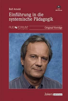 Rolf Arnold: Einführung in die systemische Pädagogik - 1 MP3-CD - JOK2017M -