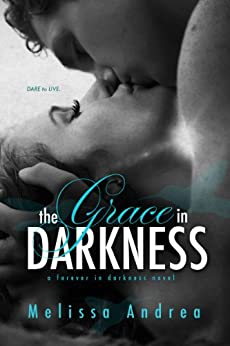 The Grace In Darkness (Darkness Duet Book 2) by [Andrea, Melissa]