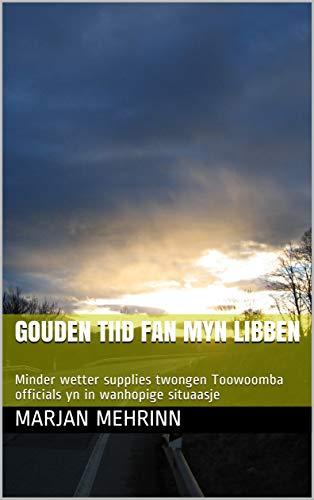 Gouden tiid fan myn libben: Minder wetter supplies twongen Toowoomba officials yn in wanhopige situaasje (Frisian Edition)
