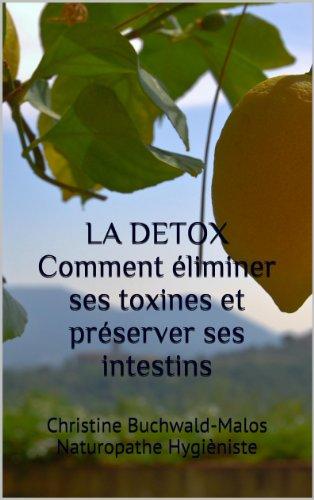 LA DETOX  Comment éliminer ses toxines et préserver ses intestins par Christine Buchwald-Malos