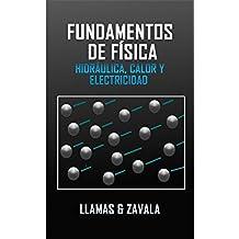Fundamentos de física: Hidráulica, Calor y Electricidad