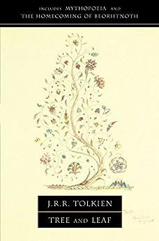 "Tree and Leaf: Including MYTHOPOEIA: Including ""Mythopoeia"" by [Tolkien, J. R. R.]"