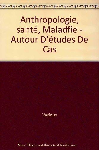 Anthropologie, santé, Maladfie - Autour D'études De Cas