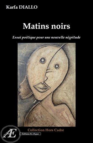 Matins noirs: Essai poétique pour une nouvelle négritude (Hors Cadre) par Karfa Diallo