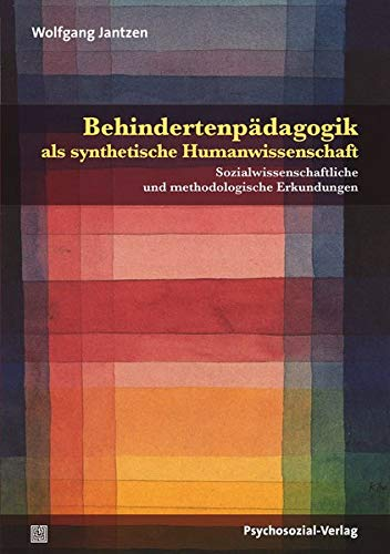 Behindertenpädagogik als synthetische Humanwissenschaft: Sozialwissenschaftliche und methodologische Erkundungen (Dialektik der Be-Hinderung)