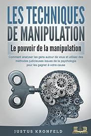 LES TECHNIQUES DE MANIPULATION - Le pouvoir de la manipulation: Comment analyser les gens autour de vous et ut