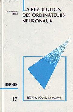 La Révolution des ordinateurs neuronaux par Jean-Claude Perez