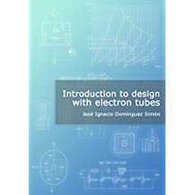Introduction to design with electron tubes (English Edition)