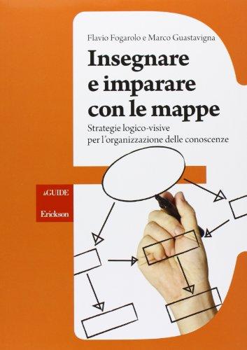 Insegnare e imparare con le mappe. Strategie logico-visive per l'organizzazione delle conoscenze