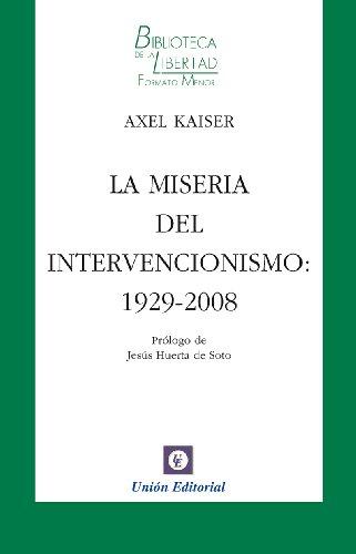 La miseria del intervencionismo: 1929-2008 (Biblioteca de la Libertad Formato Menor nº 17) por Axel Kaiser