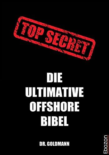 TOP SECRET - Die ultimative Offshore Bibel: 3. überarbeitete und erweiterte Auflage -