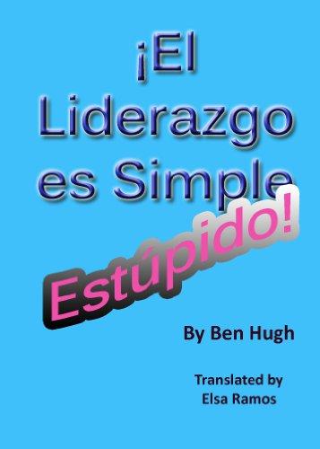 El Liderazgo es Simple, Estúpido por Ben H. Hugh