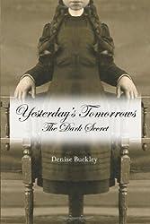 Yesterday's Tomorrows: The Dark Secret by Denise Buckley (2012-05-17)