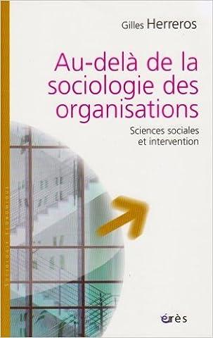 Au-delà de la sociologie des organisations : Sciences sociales et intervention de François Laplantine (Postface),Gilles Herreros,Philippe Bernoux (Préface) ( 5 juin 2008 )