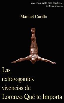 Las Extravagantes Vivencias De Lorenzo Que Te Importa: La Adaptación Al Cambio, De Animal A Hombre De Bronce O De Desequilibrado A Hombre Equilibrado por Manuel Curillo
