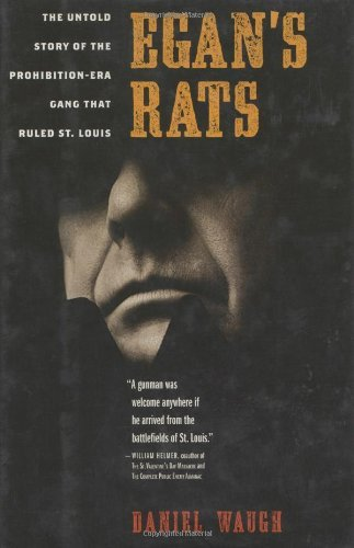 Egan's Rats: The Untold Story of the Prohibition-Era Gang That Ruled St. Louis by Daniel Waugh (2007-04-01)