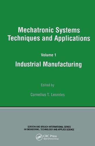 Industrial Manufacturing (Mechatronic Systems, Techniques, and Applications)