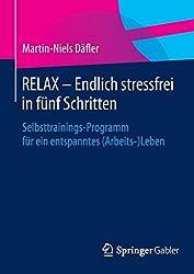 RELAX – Endlich stressfrei in fünf Schritten: Selbsttrainings-Programm für ein entspanntes (Arbeits-)Leben