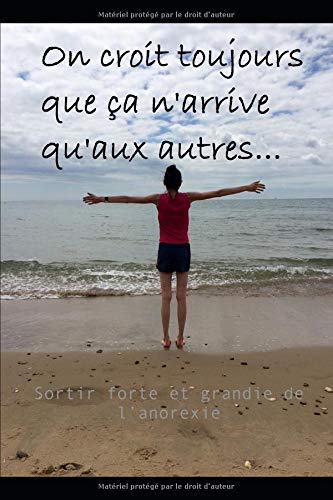 On croit toujours que ça n'arrive qu'aux autres: Sortir forte et grandie de l'anorexie par Hélène Bouly
