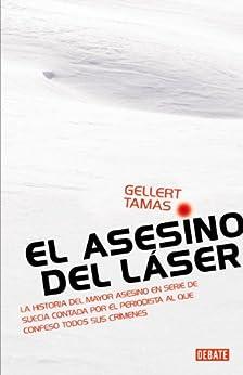 El asesino del láser: La historia del mayor asesino en serie de Suecia de [Tamas, Gellert]