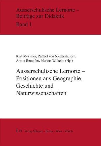 Ausserschulische Lernorte - Positionen aus Geographie, Geschichte und Naturwissenschaften