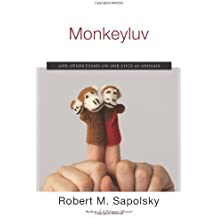 Monkeyluv: And Other Essays on Our Lives as Animals by Robert M. Sapolsky (2005-08-30)