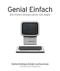 Keep It Simple/Genial Einfach: The Early Design Years of Apple/Die Fruhen Designjahre Von Apple: Die frühen Designjahre von Apple