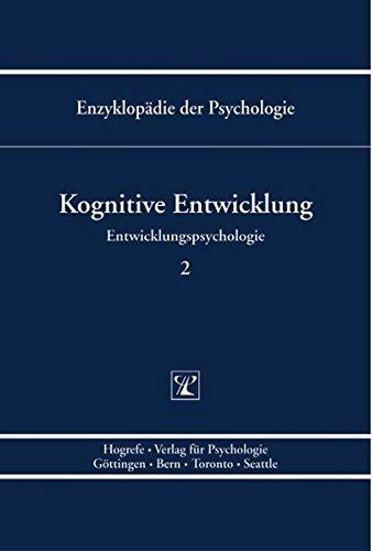 Entwicklungspsychologie 2. Kognitive Entwicklung: Enzyklopädie der Psychologie / Themenbereich C: Theorie und Forschung / Entwicklungspsychologie / Kognitive Entwicklung