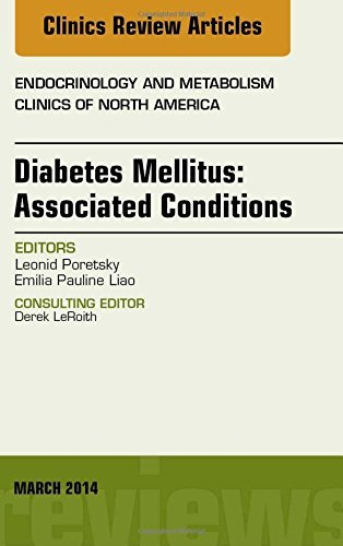 Diabetes Mellitus: Associated Conditions, An Issue of Endocrinology and Metabolism Clinics of North America, 1e (The Clinics: Internal Medicine) by Leonid Poretsky (2014-03-28)