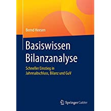 Basiswissen Bilanzanalyse: Schneller Einstieg in Jahresabschluss, Bilanz und GuV