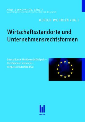 Wirtschaftsstandorte und Unternehmensrechtsformen: Internationale Wettbewerbsfähigkeit - Rechtsformen Standorte - Vergleich Deutschland/EU (Allgemeine Betriebswirtschaftslehre & Innovation)