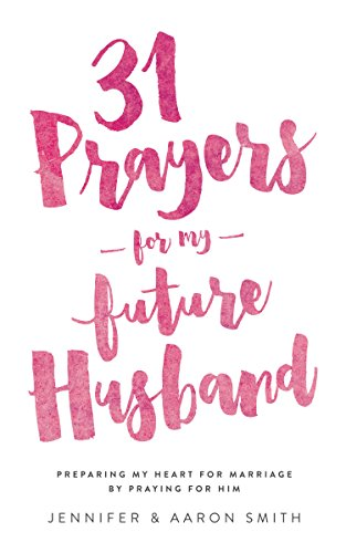 31 Prayers For My Future Husband: Preparing My Heart For Marriage By Praying For Him (English Edition)