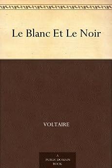 Le Blanc Et Le Noir (French Edition) de [Voltaire]