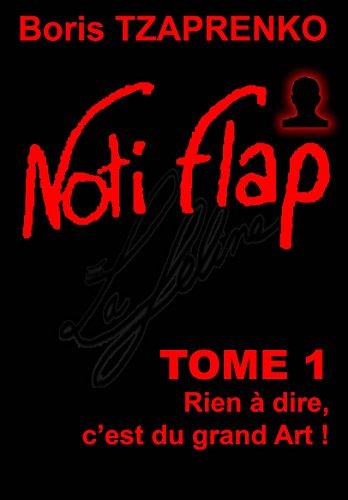 Couverture du livre Noti Flap 1: Rien à dire, c'est du grand Art