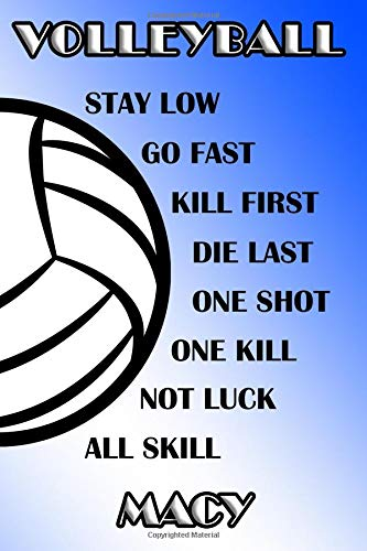 Volleyball Stay Low Go Fast Kill First Die Last One Shot One Kill Not Luck All Skill Macy: College Ruled | Composition Book | Blue and White School Colors