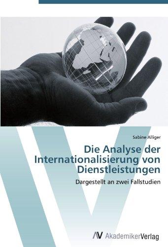 Die Analyse der Internationalisierung von Dienstleistungen: Dargestellt an zwei Fallstudien